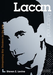 Lacan Reframed - Interpreting Key Thinkers for the Arts ebook by Steven Z. Levine