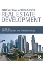 International Approaches to Real Estate Development ebook by Graham Squires, Erwin Heurkens