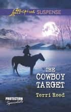 The Cowboy Target - A Riveting Western Suspense ebook by Terri Reed