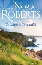 Un cottage en Cornouailles ebook by Nora Roberts