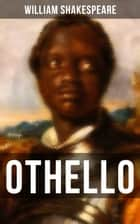 Othello - Including The Life of William Shakespeare ebook by William Shakespeare