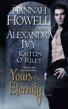 Yours For Eternity ebook by Hannah Howell, Alexandra Ivy, Kaitlin O'Riley