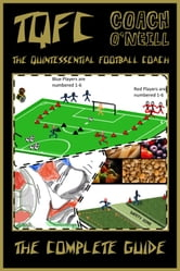 TQFC - The Quintessential Football Coach: The Complete Guide ebook by Coach O'Neill