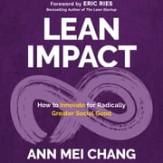 Lean Impact - How to Innovate for Radically Greater Social Good audiobook by Ann Mei Chang