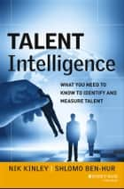 Talent Intelligence ebook by Nik Kinley,Shlomo Ben-Hur