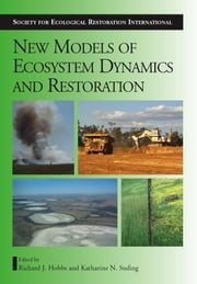 New Models for Ecosystem Dynamics and Restoration ebook by Richard J. Hobbs,Richard J. Hobbs,Katharine N. Suding,Peter Cale,Barbara H. Allen-Diaz,Peter Society for Ecological Restoration International
