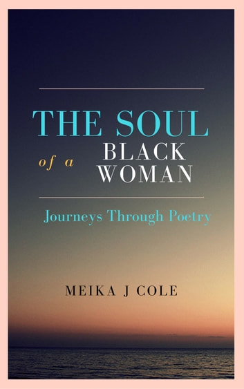 The Soul of a Black Woman: Journeys Through Poetry ebook by Meika Cole