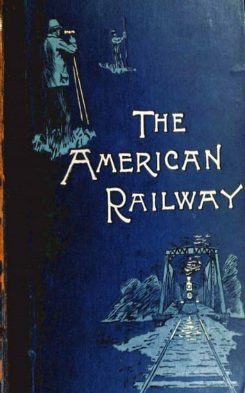 The American Railway, its Construction, Development, Manage - Theodore Voorhees eBook by Bogart Thomas Curtis Clarke