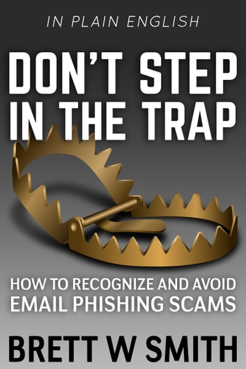 Don't Step in the Trap: How to Recognize and Avoid Email Phishing Scams ebook by Brett Smith
