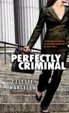 Perfectly Criminal ebook by Celeste Marsella
