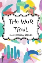 The War Trail ebook by Elmer Russell Gregor
