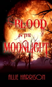 Blood in the Moonlight ebook by Allie Harrison