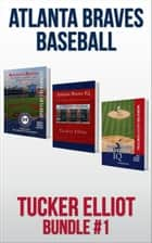 Tucker Elliot Bundle #1: Atlanta Braves Baseball ebook by Tucker Elliot