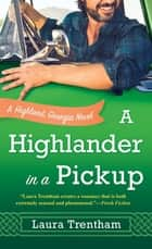 A Highlander in a Pickup - A Highland, Georgia Novel ebook by Laura Trentham