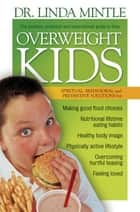 Overweight Kids - Spiritual, Behavioral and Preventative Solutions ebook by Linda Mintle