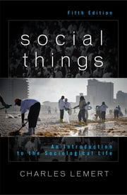 Social Things - An Introduction to the Sociological Life ebook by Charles Lemert
