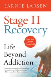 Stage II Recovery - Life Beyond Addiction ebook by Earnie Larsen