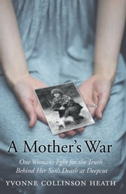 A Mother's War - One Woman's Fight for the Truth Behind Her Son's Death at Deepcut ebook by Yvonne Collinson Heath