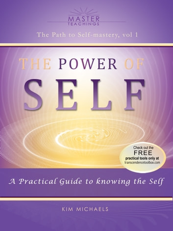 The Power of Self - A Practical Guide to knowing the Self ebook by Kim Michaels