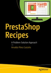 PrestaShop Recipes - A Problem-Solution Approach ebook by Kobo.Web.Store.Products.Fields.ContributorFieldViewModel