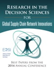 Research in the Decision Sciences for Innovations in Global Supply Chain Networks - Best Papers from the 2014 Annual Conference ebook by European Decision Sciences Institute,Jan Stentoft,Antony Paulraj,Gyula Vastag
