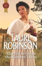 Married to Claim the Rancher's Heir ebook by Lauri Robinson