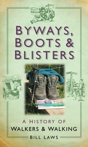 Byways, Boots and Blisters - A History of Walkers and Walking ebook by Bill Laws