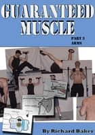 Guaranteed muscle part 3 Arms ebook by