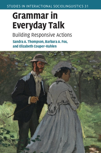 Grammar in Everyday Talk - Building Responsive Actions ebook by Sandra A. Thompson,Barbara A. Fox,Elizabeth Couper-Kuhlen