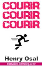 Courir, courir, courir ebook by Henry Osal