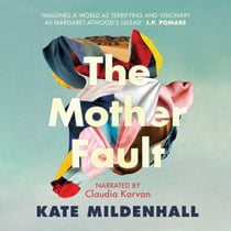 The Mother Fault Hörbuch by Kate Mildenhall, Claudia Karvan