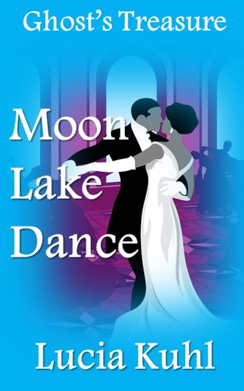 Moon Lake Dance, Ghost Treasure - Moon Lake Paranormal Mystery Series, #2 ebook by Lucia Kuhl