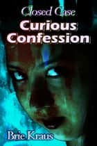 Curious Confession ebook by Brie Kraus