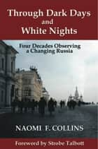 Through Dark Days and White Nights: Four Decades Observing a Changing Russia ebook by