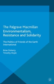 Environmentalism, Resistance and Solidarity - The Politics of Friends of the Earth International ebook by B. Doherty,T. Doyle