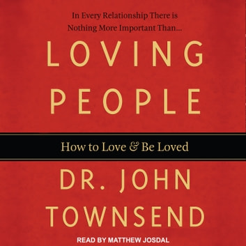 Loving People - How to Love and Be Loved audiobook by Dr. John Townsend