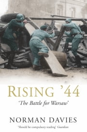 Rising '44 - The Battle for Warsaw ebook by Norman Davies