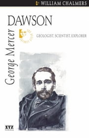 George Mercer Dawson ebook by William Chalmers