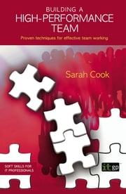 Building a High Performance Team - Proven techniques for effective team working ebook by Sarah Cook