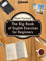 The Big Book of English Exercises for Beginners ebook by Matt Purland
