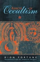 Aspects of Occultism ebook by Fortune, Dion,Knight, Gareth