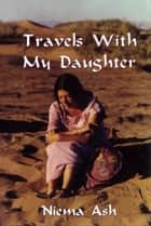 Travels with my Daughter ebook by Niema Ash