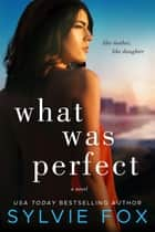 What Was Perfect ebook by Sylvie Fox