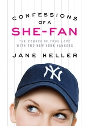 Confessions of a She-Fan - The Course of True Love with the New York Yankees ebook by Jane Heller