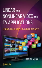 Linear and Non-Linear Video and TV Applications - Using IPv6 and IPv6 Multicast ebook by Daniel Minoli