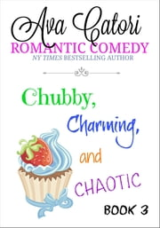 Chubby, Charming, and Chaotic ebook by Ava Catori