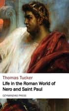 Life in the Roman World of Nero and St. Paul ebook by Thomas Tucker