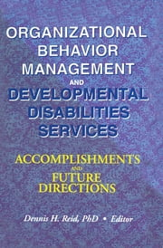 Organizational Behavior Management and Developmental Disabilities Services - Accomplishments and Future Directions ebook by Dennis H. Reid