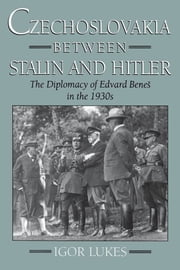 Czechoslovakia between Stalin and Hitler - The Diplomacy of Edvard Bene%s in the 1930s ebook by Igor Lukes
