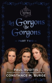 Charmed: Let Gorgons Be Gorgons Part 2 ebook by Paul Ruditis